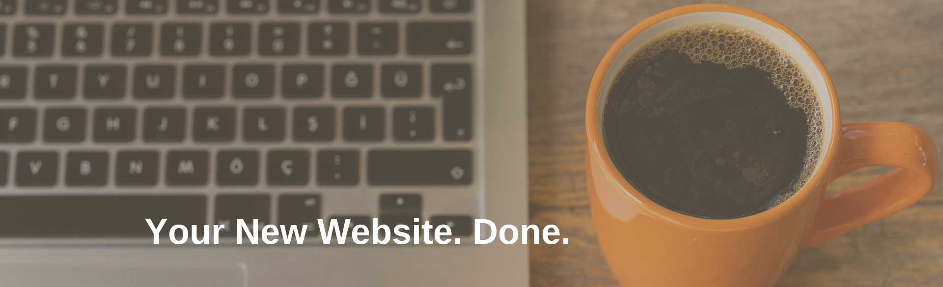 Picture this. Your new website. Done